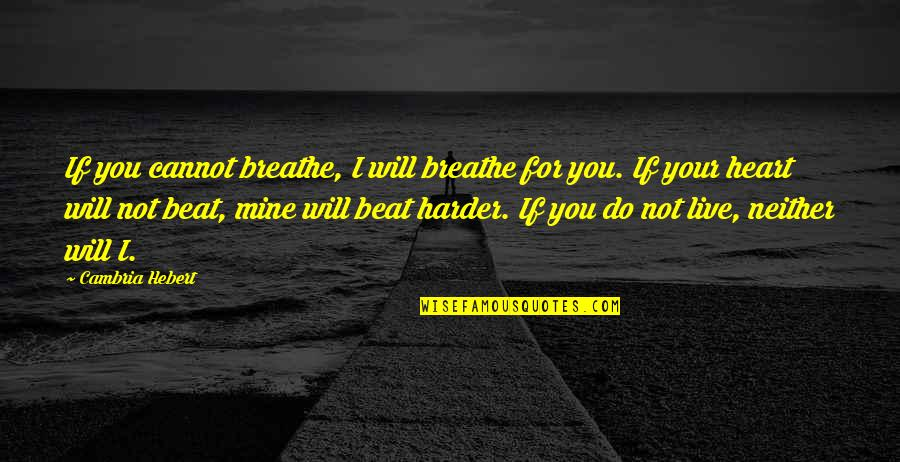 Sweet Pic Quotes By Cambria Hebert: If you cannot breathe, I will breathe for