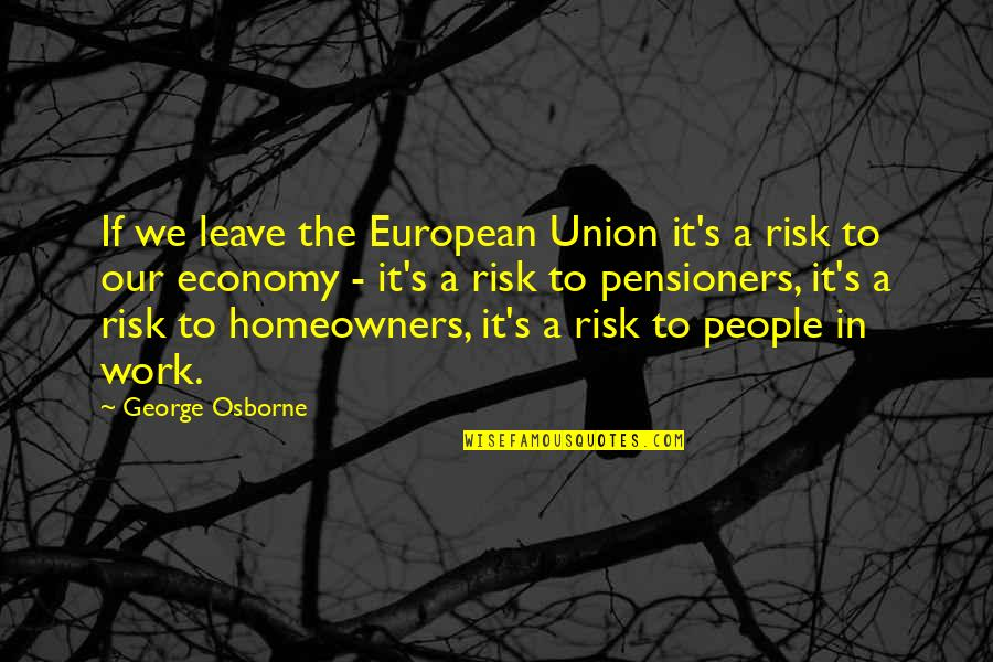 Sweet Pic Quotes By George Osborne: If we leave the European Union it's a