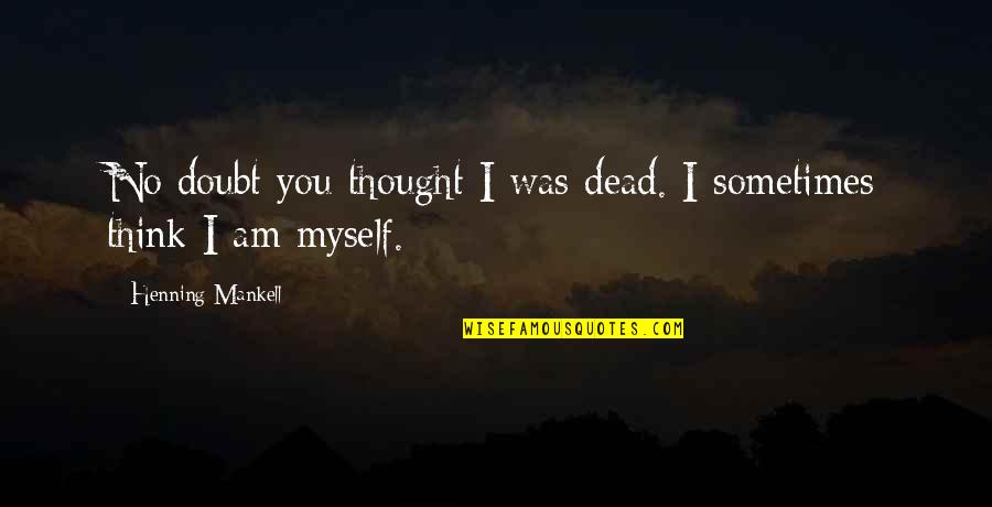 Sweet Pic Quotes By Henning Mankell: No doubt you thought I was dead. I