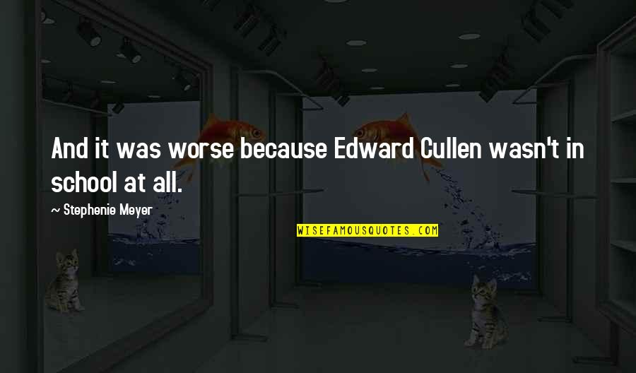 Sweet Pic Quotes By Stephenie Meyer: And it was worse because Edward Cullen wasn't