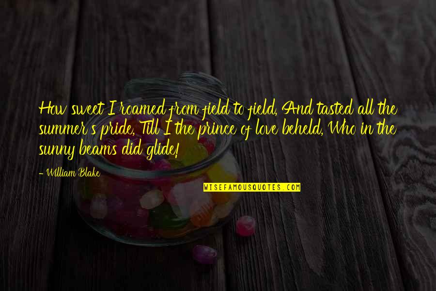 Sweet Summer Love Quotes By William Blake: How sweet I roamed from field to field,