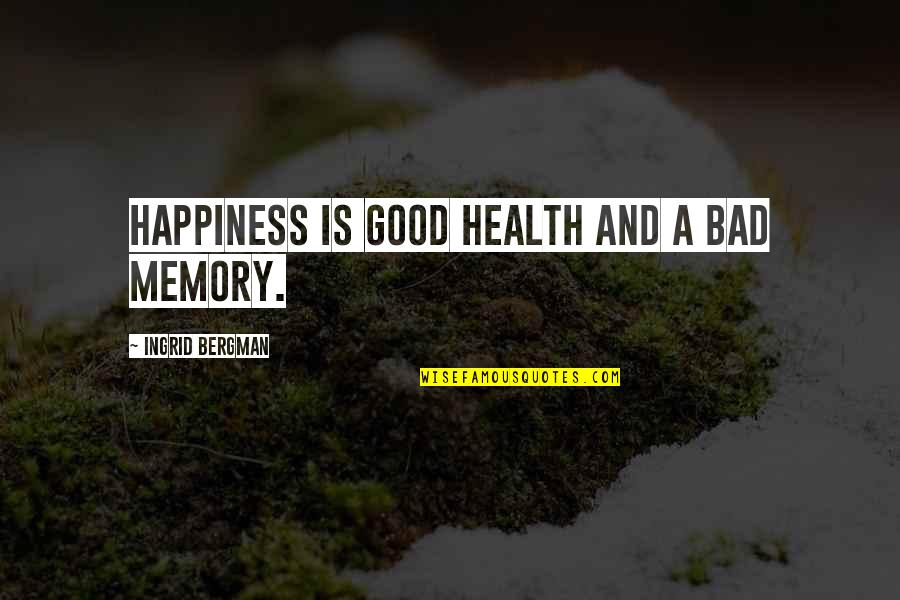 Sweet Thoughts Of You Quotes By Ingrid Bergman: Happiness is good health and a bad memory.