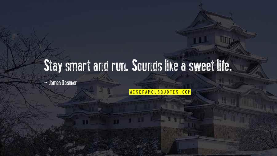 Sweet Thoughts Of You Quotes By James Dashner: Stay smart and run. Sounds like a sweet