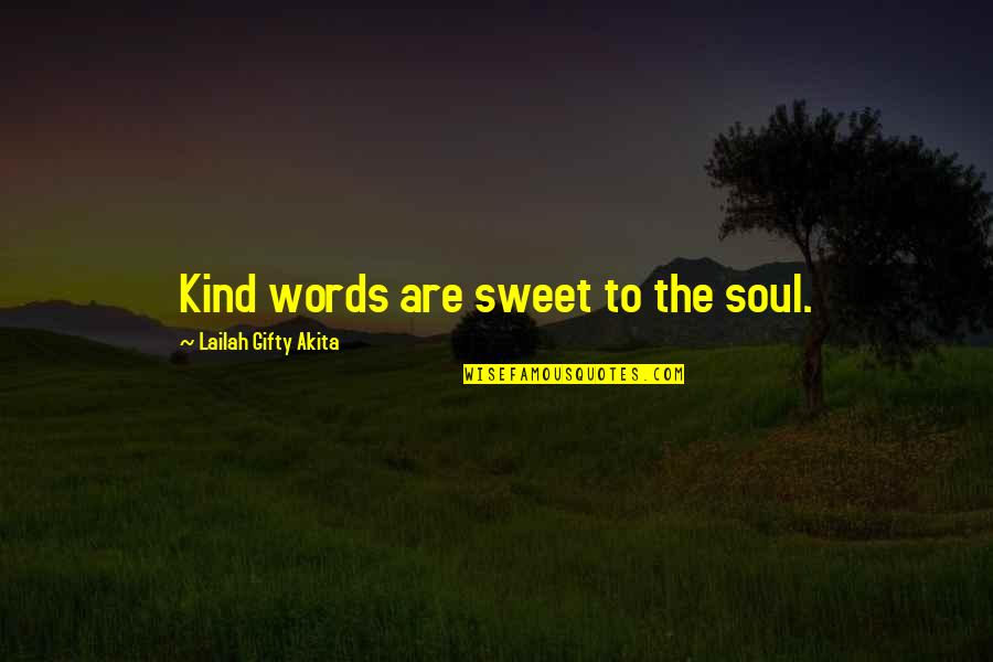 Sweet Thoughts Of You Quotes By Lailah Gifty Akita: Kind words are sweet to the soul.
