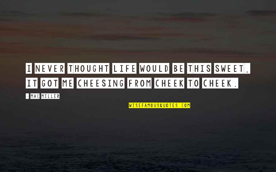 Sweet Thoughts Of You Quotes By Mac Miller: I never thought life would be this sweet,