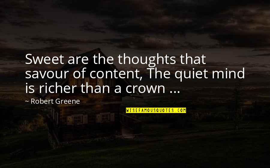 Sweet Thoughts Of You Quotes By Robert Greene: Sweet are the thoughts that savour of content,