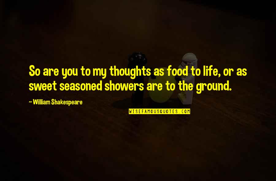 Sweet Thoughts Of You Quotes By William Shakespeare: So are you to my thoughts as food