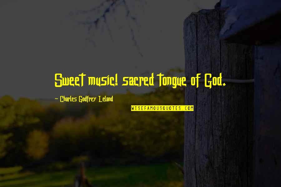 Sweet Tongue Quotes By Charles Godfrey Leland: Sweet music! sacred tongue of God.