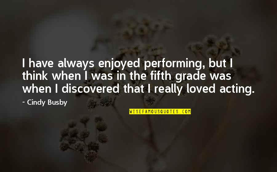 Sweet Tongue Quotes By Cindy Busby: I have always enjoyed performing, but I think