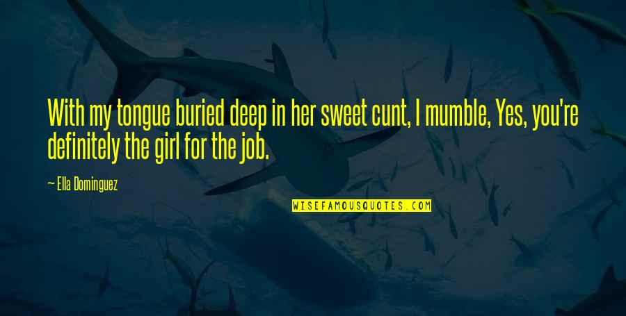 Sweet Tongue Quotes By Ella Dominguez: With my tongue buried deep in her sweet