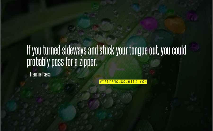 Sweet Tongue Quotes By Francine Pascal: If you turned sideways and stuck your tongue
