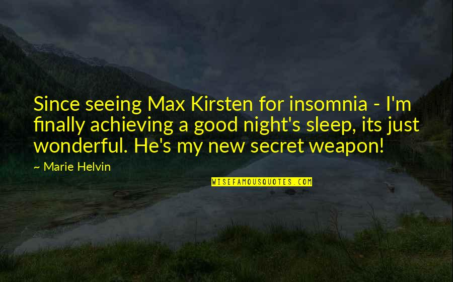 Sweet Tongue Quotes By Marie Helvin: Since seeing Max Kirsten for insomnia - I'm