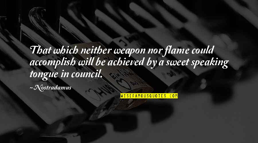 Sweet Tongue Quotes By Nostradamus: That which neither weapon nor flame could accomplish