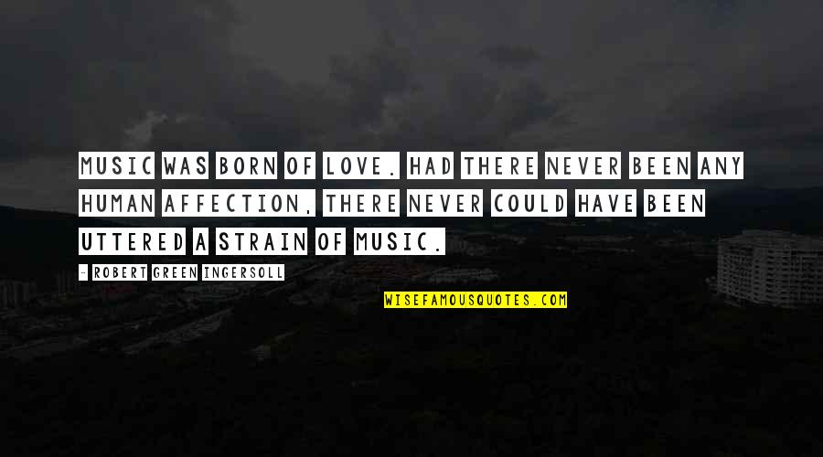 Sweet Tongue Quotes By Robert Green Ingersoll: Music was born of love. Had there never