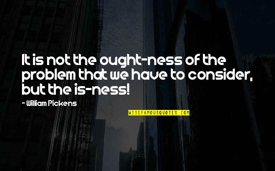Sweet Tongue Quotes By William Pickens: It is not the ought-ness of the problem