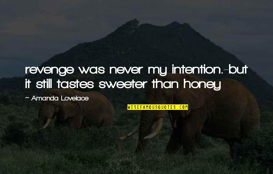 Sweeter Than Honey Quotes By Amanda Lovelace: revenge was never my intention.-but it still tastes