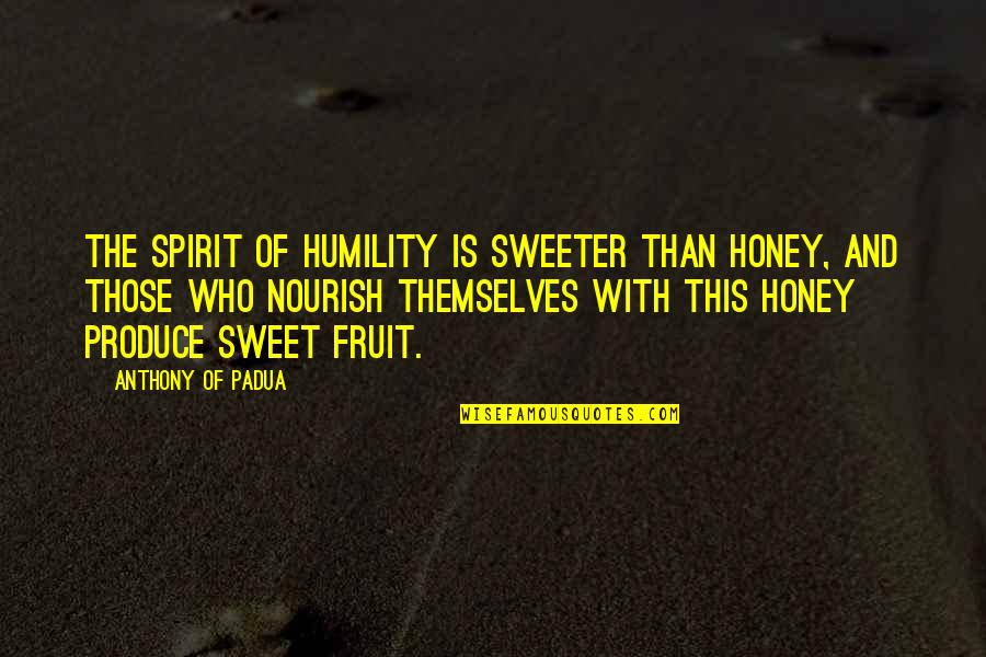 Sweeter Than Honey Quotes By Anthony Of Padua: The spirit of humility is sweeter than honey,