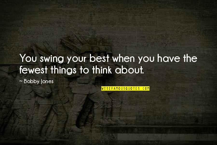 Sweeter Than Honey Quotes By Bobby Jones: You swing your best when you have the