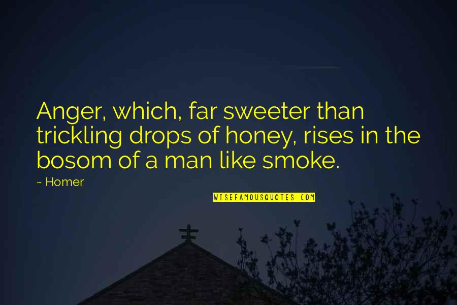 Sweeter Than Honey Quotes By Homer: Anger, which, far sweeter than trickling drops of