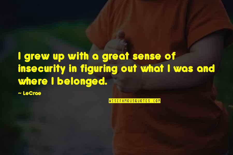 Sweeter Than Honey Quotes By LeCrae: I grew up with a great sense of