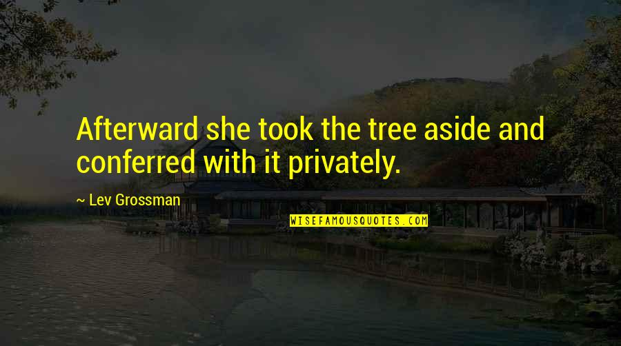 Sweeter Than Honey Quotes By Lev Grossman: Afterward she took the tree aside and conferred