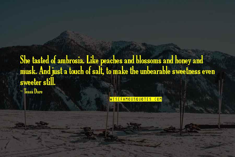Sweeter Than Honey Quotes By Tessa Dare: She tasted of ambrosia. Like peaches and blossoms
