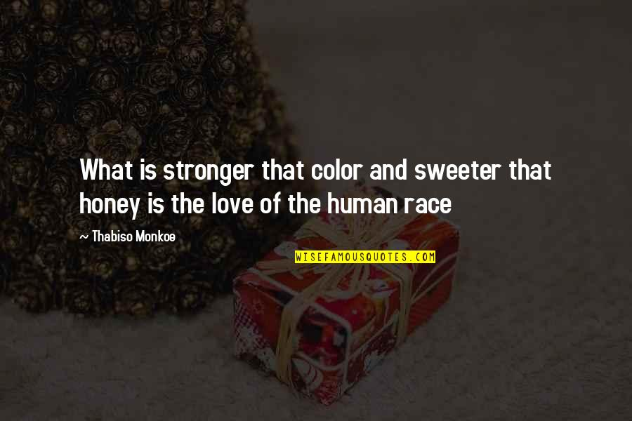 Sweeter Than Honey Quotes By Thabiso Monkoe: What is stronger that color and sweeter that