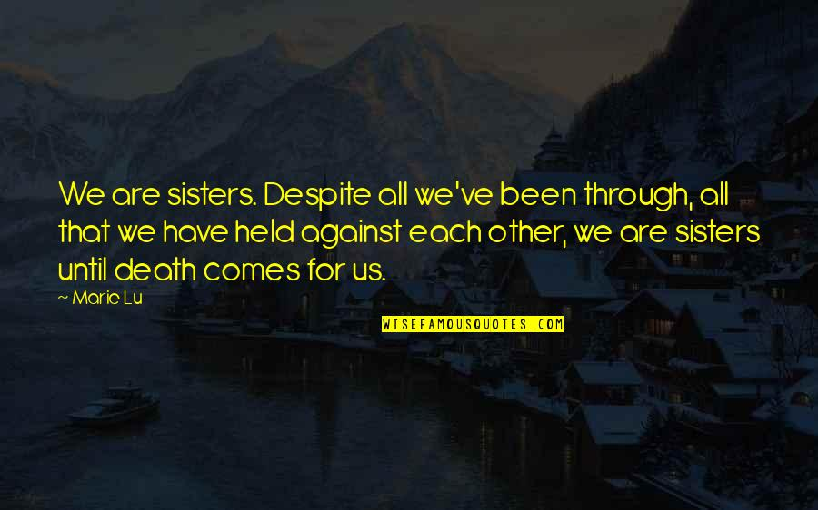 Sweetest Day Card Quotes By Marie Lu: We are sisters. Despite all we've been through,