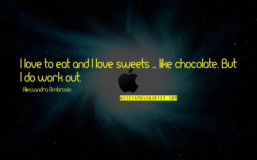 Sweets And Chocolate Quotes By Alessandra Ambrosio: I love to eat and I love sweets