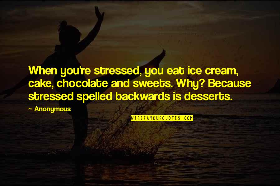 Sweets And Chocolate Quotes By Anonymous: When you're stressed, you eat ice cream, cake,