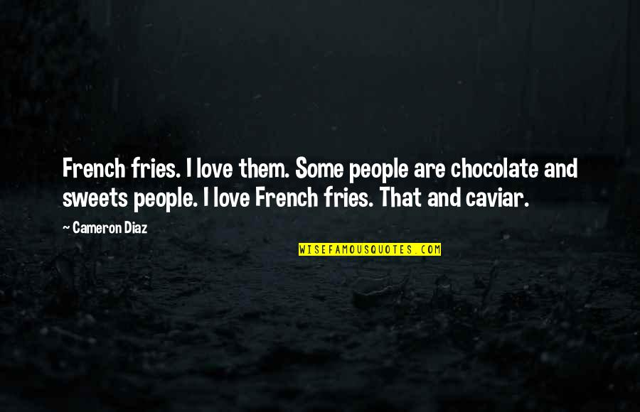Sweets And Chocolate Quotes By Cameron Diaz: French fries. I love them. Some people are