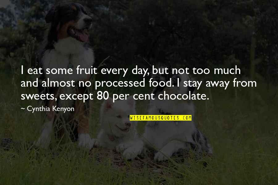 Sweets And Chocolate Quotes By Cynthia Kenyon: I eat some fruit every day, but not