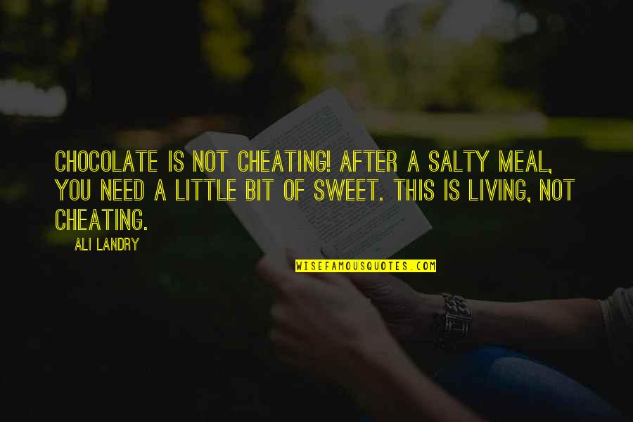 Sweet'st Quotes By Ali Landry: Chocolate is not cheating! After a salty meal,
