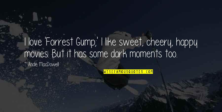 Sweet'st Quotes By Andie MacDowell: I love 'Forrest Gump;' I like sweet, cheery,