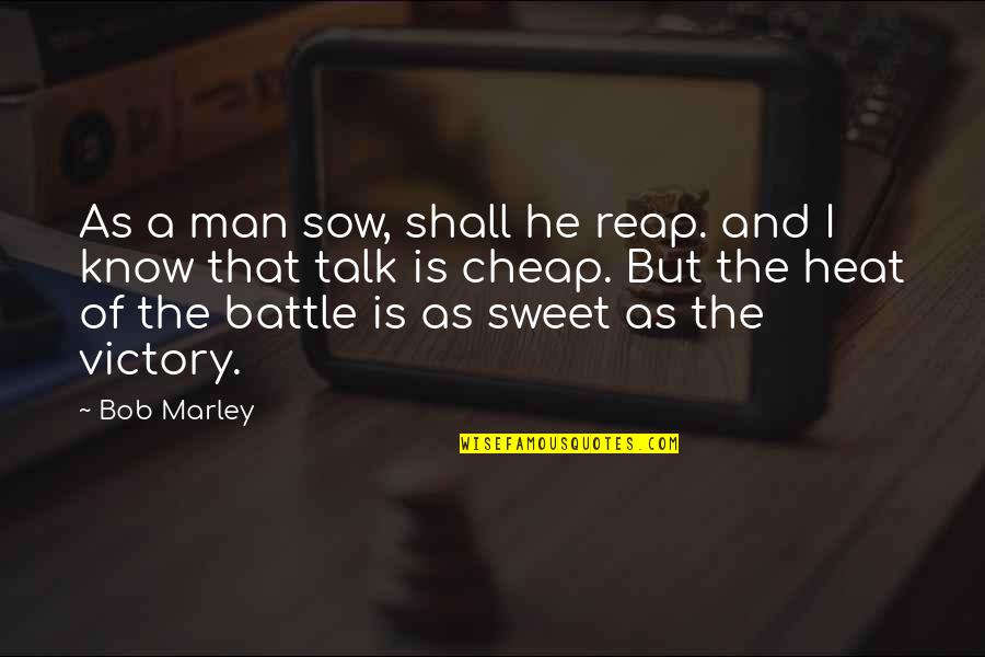 Sweet'st Quotes By Bob Marley: As a man sow, shall he reap. and