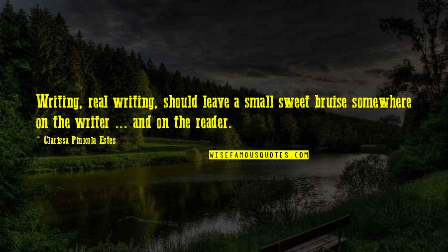 Sweet'st Quotes By Clarissa Pinkola Estes: Writing, real writing, should leave a small sweet