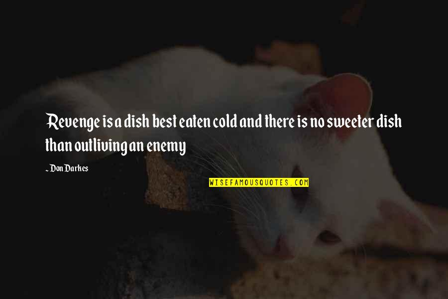 Sweet'st Quotes By Don Darkes: Revenge is a dish best eaten cold and