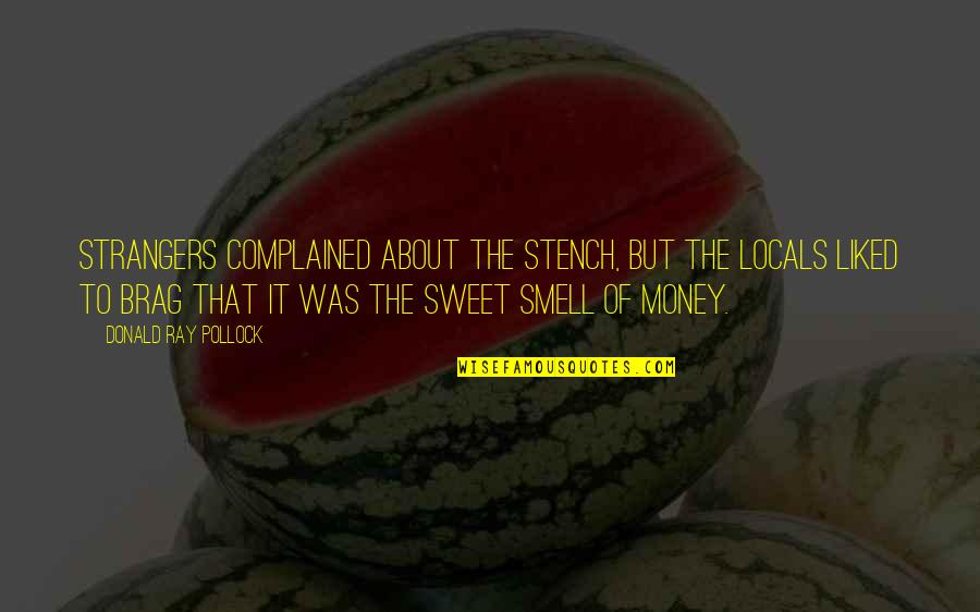 Sweet'st Quotes By Donald Ray Pollock: Strangers complained about the stench, but the locals