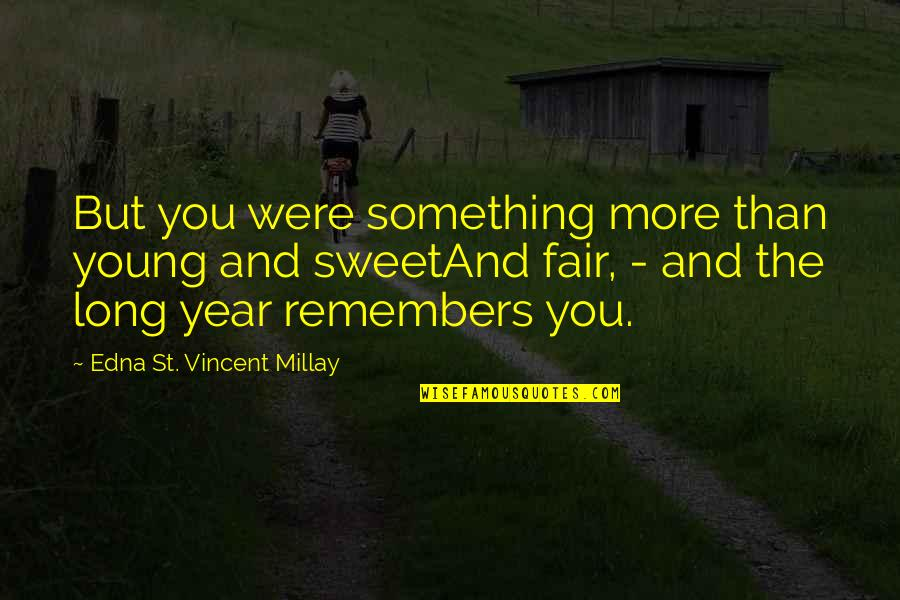 Sweet'st Quotes By Edna St. Vincent Millay: But you were something more than young and