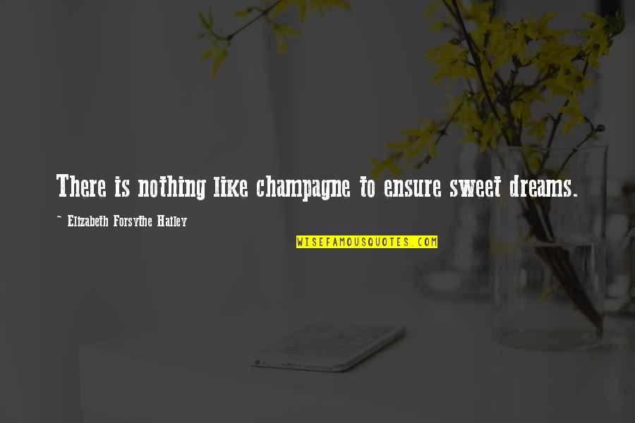 Sweet'st Quotes By Elizabeth Forsythe Hailey: There is nothing like champagne to ensure sweet