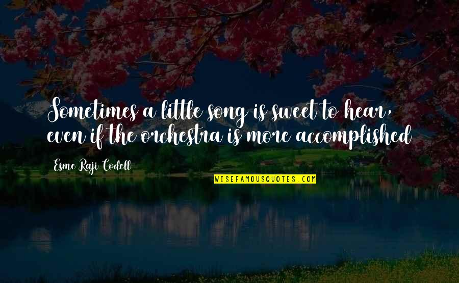 Sweet'st Quotes By Esme Raji Codell: Sometimes a little song is sweet to hear,