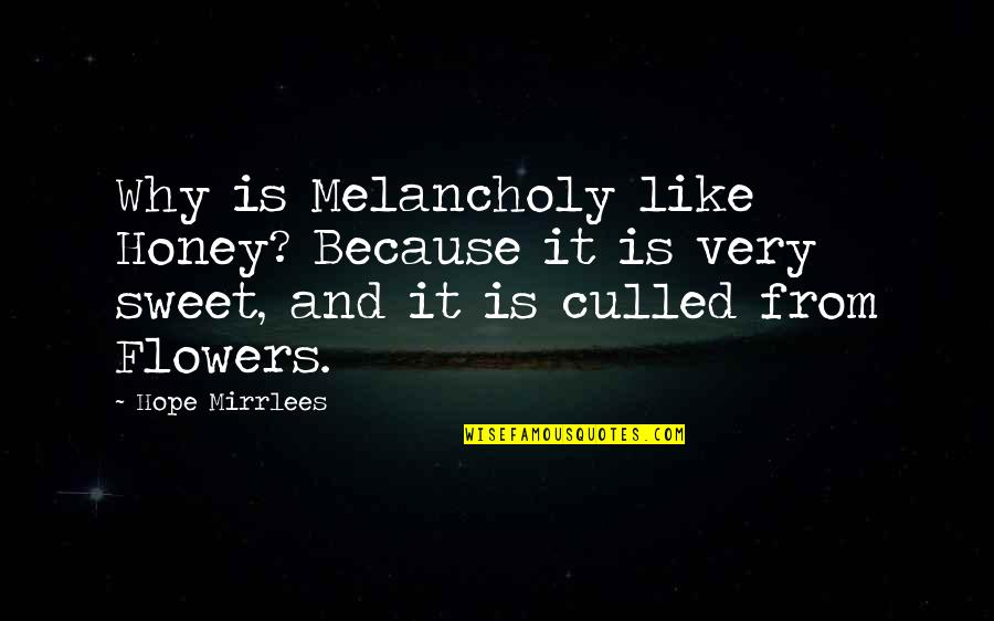 Sweet'st Quotes By Hope Mirrlees: Why is Melancholy like Honey? Because it is