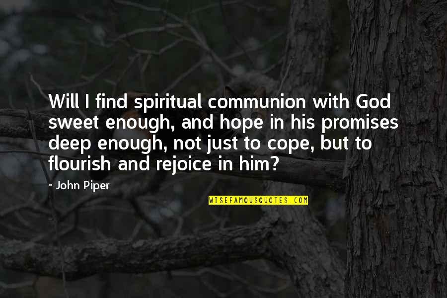 Sweet'st Quotes By John Piper: Will I find spiritual communion with God sweet