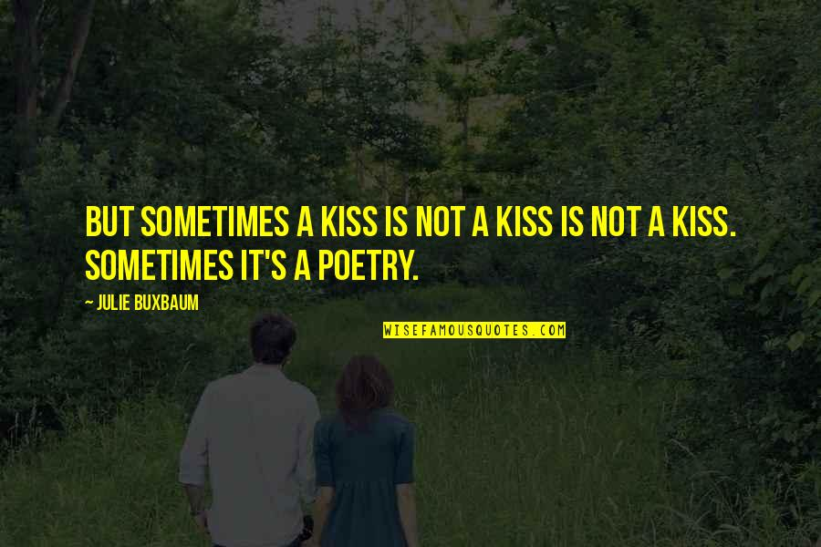 Sweet'st Quotes By Julie Buxbaum: But sometimes a kiss is not a kiss