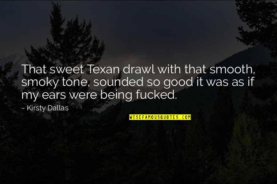 Sweet'st Quotes By Kirsty Dallas: That sweet Texan drawl with that smooth, smoky