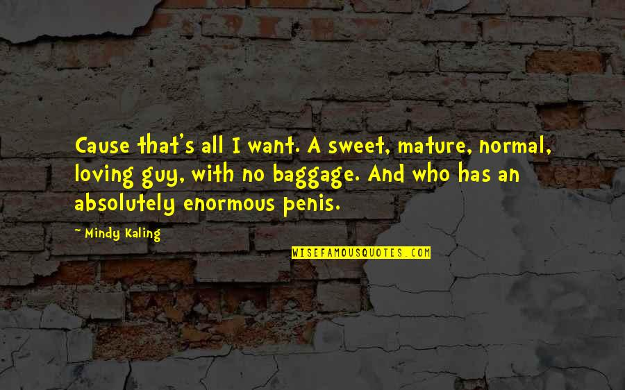 Sweet'st Quotes By Mindy Kaling: Cause that's all I want. A sweet, mature,