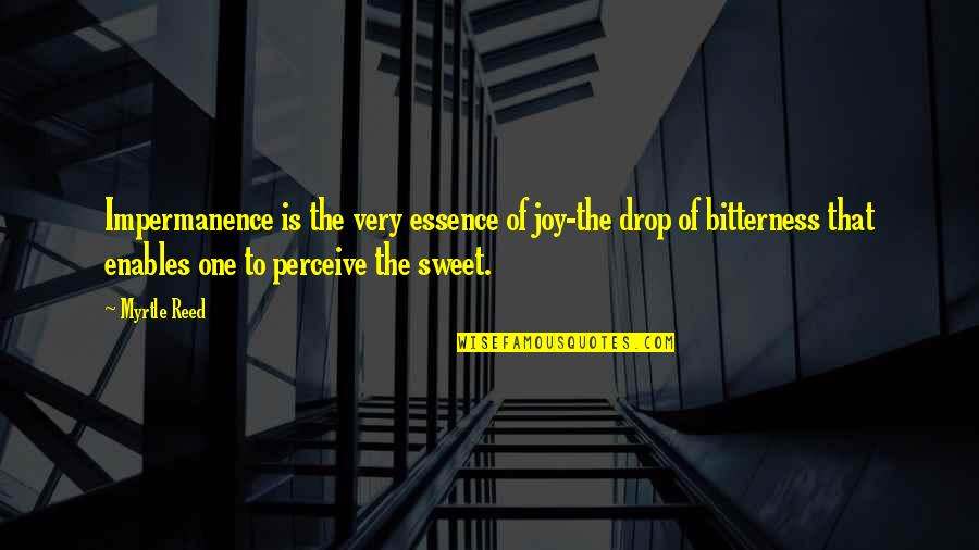 Sweet'st Quotes By Myrtle Reed: Impermanence is the very essence of joy-the drop