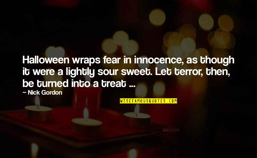 Sweet'st Quotes By Nick Gordon: Halloween wraps fear in innocence, as though it
