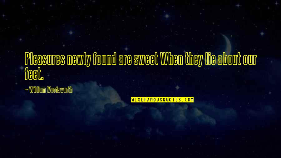 Sweet'st Quotes By William Wordsworth: Pleasures newly found are sweet When they lie
