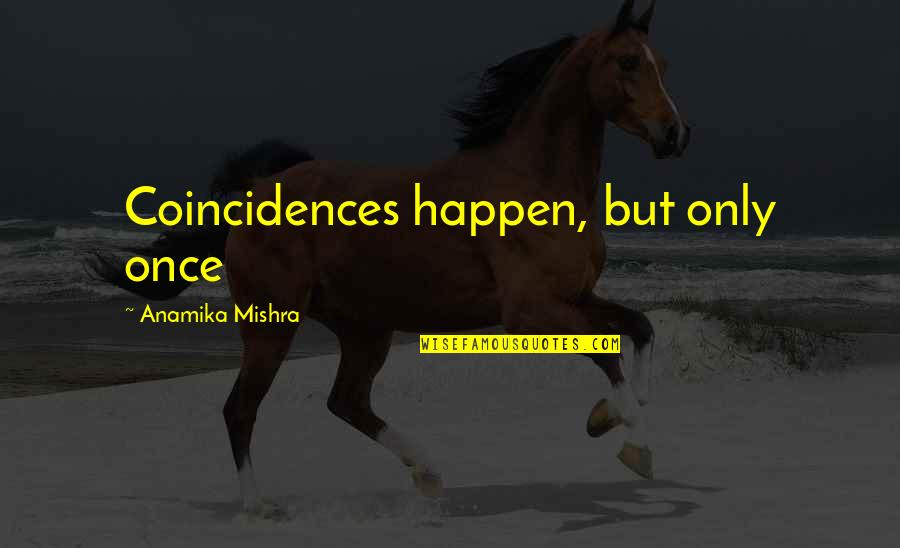Sweety Quotes By Anamika Mishra: Coincidences happen, but only once